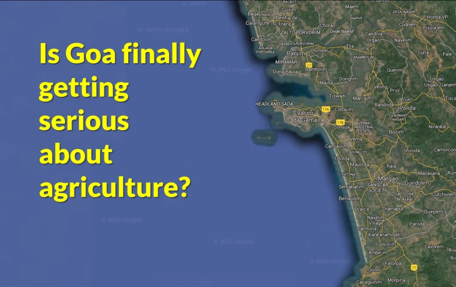 Is Goa finally getting serious about agriculture?